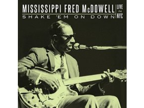 MISSISSIPPI FRED MCDOWELL - Shake Em On Down: Live In Nyc (CD)