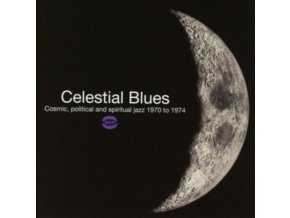 VARIOUS ARTISTS - Celestial Blues - Cosmic. Political And Spiritual Jazz 1970 To 1975 (CD)