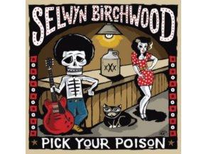SELWYN BIRCHWWOD - Pick Your Poison (CD)