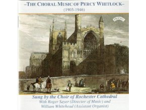 CHOIR OF ROCHESTER CATHEDRAL / SAYER / WHITEHEAD - The Choral Music Of Percy Whitlock (CD)