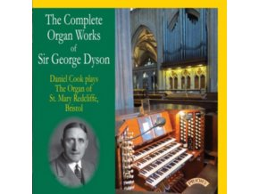 DANIEL COOK - The Complete Organ Works Of Sir George Dyson / The Organ Of St.Mary Redcliffe. Bristol (CD)