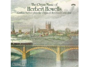 GRAHAM BARBER - The Organ Music Of Herbert Howells Vol 2 - The Organ Of Hereford Cathedral (CD)