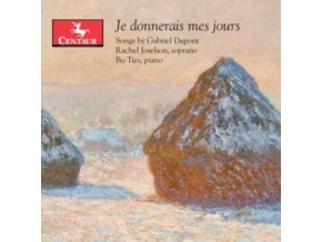 RACHEL JOSELSON & BO TIES - Je Donnerais Mes Jours: Songs By Gabriel Dupont (CD)