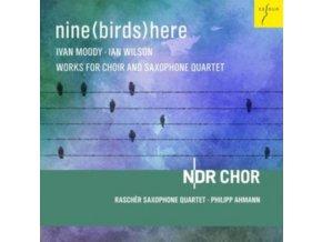 NDR CHOIR / RASCHER SAXOPHONE QUARTET / PHILIPP AHMANN - Nine (Birds) Here - I. Wilson & I. Moody: Works For Choir And Saxophone Quartet (CD)