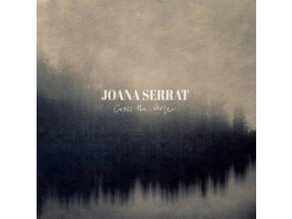 JOANA SERRAT - Cross The Verge (LP)
