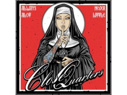 CLOSE QUARTERS - Always A Lot. Never Little (LP)