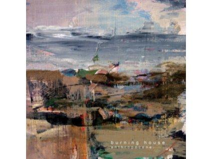 BURNING HOUSE - Anthropocene (LP)