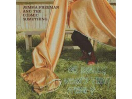 JEMMA FREEMAN & THE COSMIC SOMETHING - Oh Really. Whats That Then? (LP)