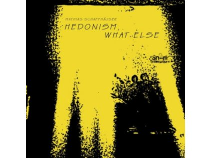 MATHIAS SCHAFFHAUSER - Hedonism. What Else (LP)