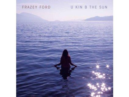 FRAZEY FORD - U Kin B In The Sun (LP)