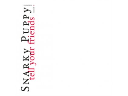 SNARKY PUPPY - Tell Your Friends - 10 Year Anniversary (LP)