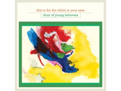 CHOIR OF YOUNG BELIEVERS - This Is For The White In Your Eyes (LP)