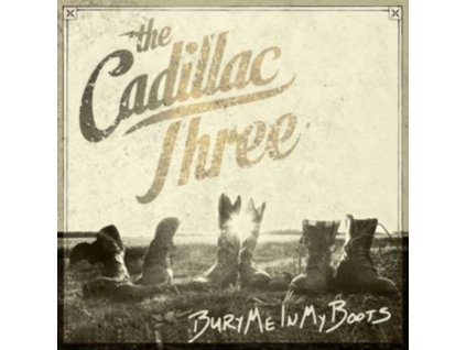 CADILLAC THREE - Bury Me In My Boots (LP)