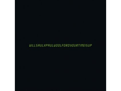 """WILL SAUL X PAUL WOOLFORD - Your Time Is Up (12"""" Vinyl)"""