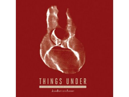 JEAN-BAPTISTE FAVORY - Things Under: Organic Compositions For Guitars And Electronics (LP)