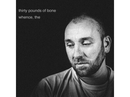 THIRTY POUNDS OF BONE - Whence. The (LP)