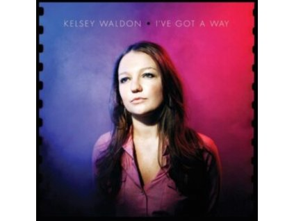 KELSEY WALDON - Ive Got A Way (LP)