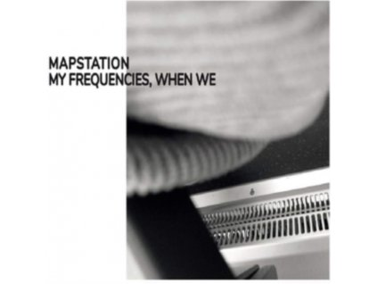 MAPSTATION - My Frequencies. When We (LP)
