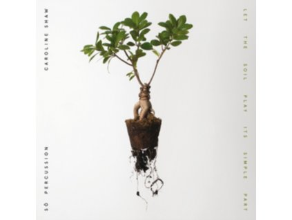 CAROLINE SHAW & SO PERCUSSION - Let The Soil Play Its Simple Part (LP)