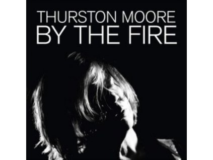 THURSTON MOORE - By The Fire (LP)