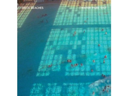DIRTY BEACHES - Water Park  Ost (CD)