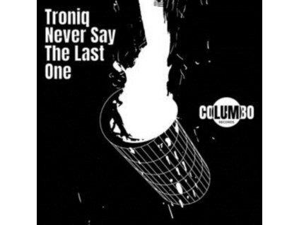 "TRONIQ - Never Say The Last One (12"" Vinyl)"