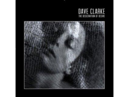 DAVE CLARKE - The Desecration Of Desire (LP)
