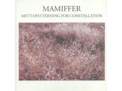 MAMIFFER - Mettapatterning For Constellation (LP)