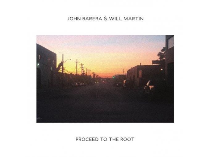 JOHN BARERA & WILL MARTIN - Proceed To The Root (LP)