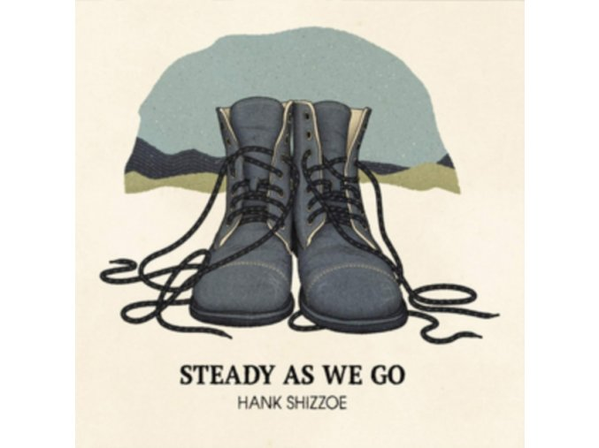 HANK SHIZZOE - Steady As We Go (LP)