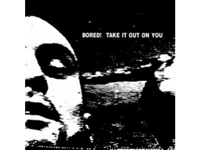 BORED! - Take It Out On You (LP)