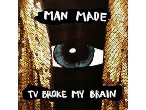 MAN MADE - Tv Broke My Brain (LP)