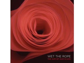 WET THE ROPE - The Sum Of Our Scars (LP)