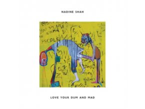 NADINE SHAH - Love Your Dum And Mad (LP)