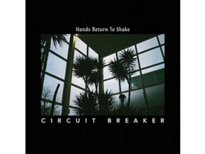 CIRCUIT BREAKER - Hands Return To Shake (LP)