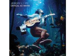 JEREMY LOOPS - Critical As Water (LP)