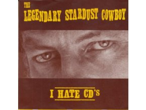 "LEGENDARY STARDUST COWBOY - I Hate Cds (7"" Vinyl)"