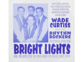 "WADE CURTISS & RHYTHM ROCKERS - Bright Lights (7"" Vinyl)"