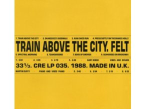 FELT - Train Above The City (Deluxe Remastered Edition) (LP)