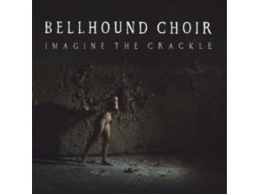 BELLHOUND CHOIR - Imagine The Crackle (LP)