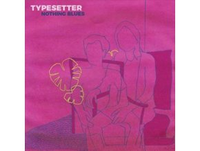 TYPESETTER - Nothing Blues (Yellow Vinyl) (LP)
