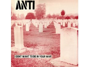 ANTI - I Dont Want To Die In Your War (LP)