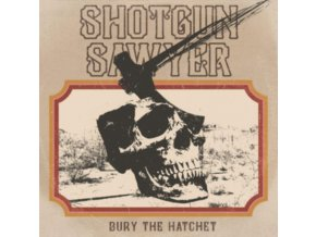 SHOTGUN SAWYER - Bury The Hatchet (LP)