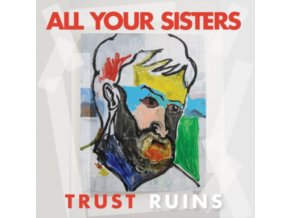 ALL YOUR SISTERS - Trust Ruins (LP)