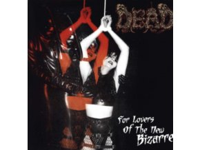 DEAD - For The Lovers Of The New Bizarre (LP)