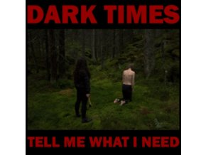 DARK TIMES - Tell Me What I Need (LP)
