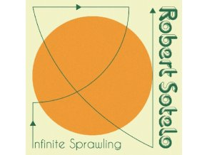 ROBERT SOTELO - Infinite Sprawling (LP)