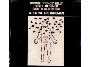 BONNIE PRINCE BILLY & BRYCE DESSNER & EIGHTH BLACKBIRD - When We Are Inhuman (LP)