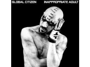 GLOBAL CITIZEN - Inappropriate Adult (LP)