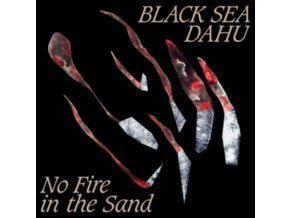 BLACK SEA DAHU - No Fire In The Sand (LP)